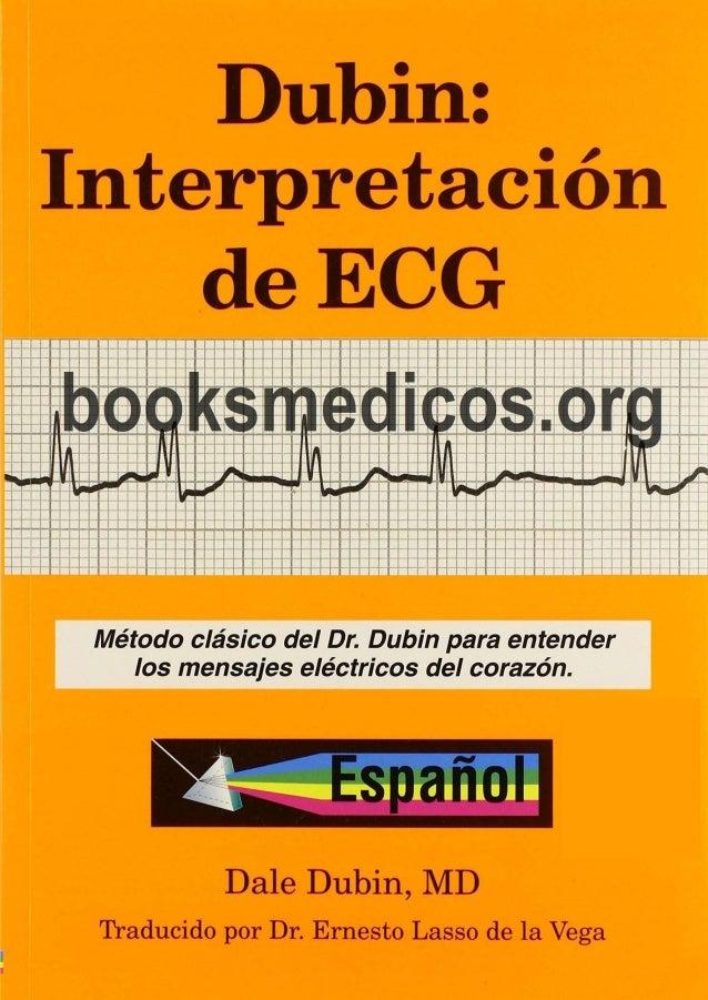 Dubin: Interpretación de ECG Publicado por: COVEE Publishing Company 12290 Treeline Avenue Fort Myers, Florida 33913 U.S.A...