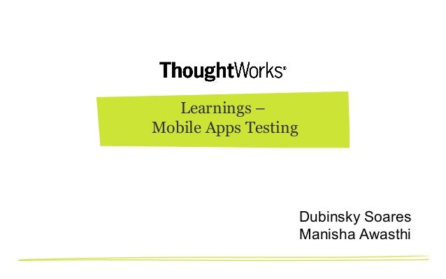 Learnings – Mobile Apps Testing  Dubinsky Soares Manisha Awasthi