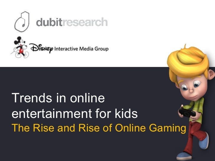 Trends in onlineentertainment for kidsThe Rise and Rise of Online Gaming
