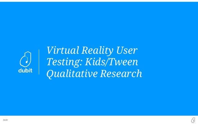 Dubit Virtual Reality User Testing: Kids/Tween Qualitative Research