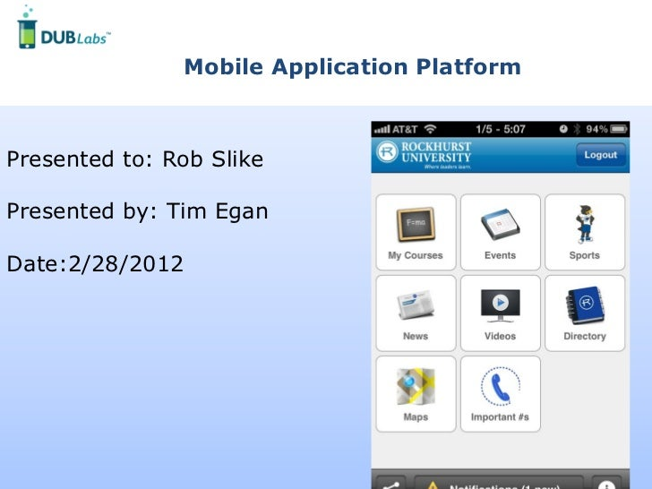 Mobile Application PlatformPresented to: Rob SlikePresented by: Tim EganDate:2/28/2012                      DUBMENOW © 201...