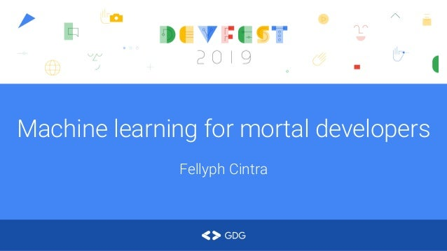 Machine learning for mortal developers Fellyph Cintra