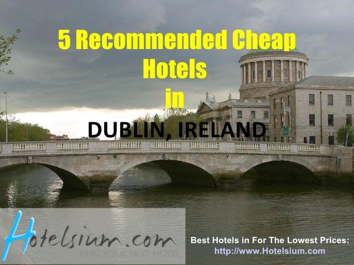 Dublin 5 Recommended Cheap Hotels In Dublin Ireland