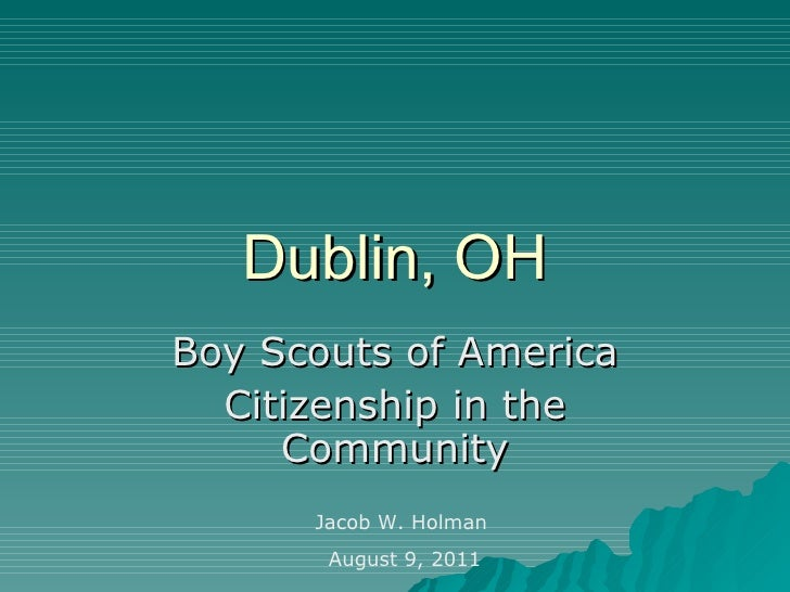 Dublin, OH Boy Scouts of America Citizenship in the Community Jacob W. Holman  August 9, 2011