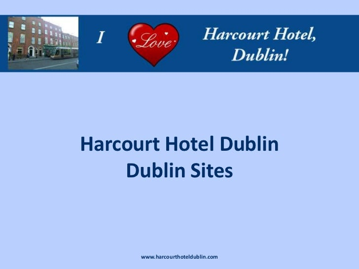 Harcourt Hotel Dublin    Dublin Sites      www.harcourthoteldublin.com