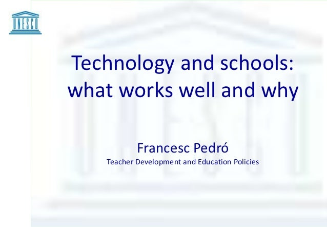 Technology and schools:what works well and why           Francesc Pedró   Teacher Development and Education Policies