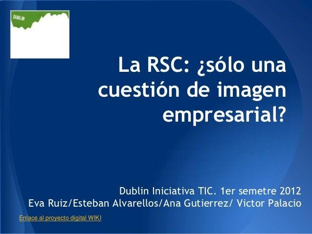 La RSC: ¿sólo una                             cuestión de imagen                                    empresarial?          ...