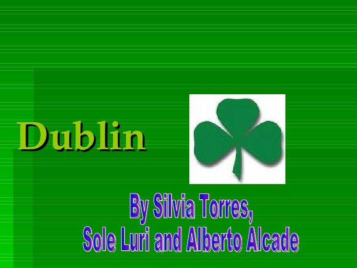 Dublin By Silvia Torres, Sole Luri and Alberto Alcade