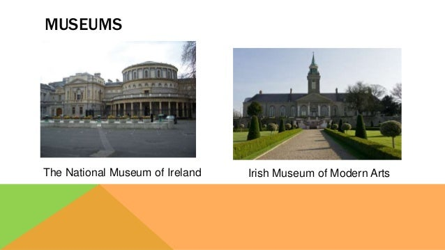 MUSEUMS The National Museum of Ireland Irish Museum of Modern Arts