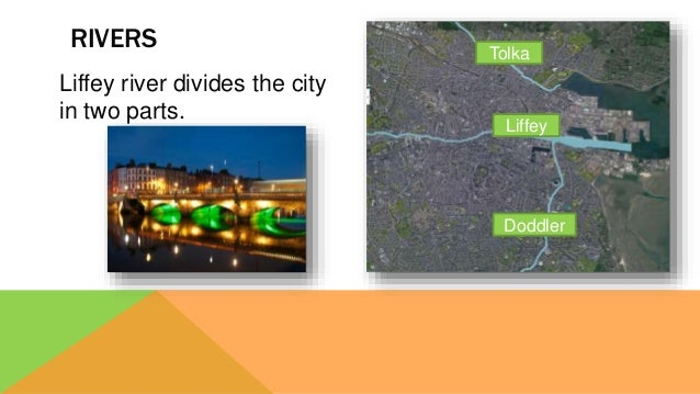 Liffey river divides the city in two parts. RIVERS Liffey Tolka Doddler