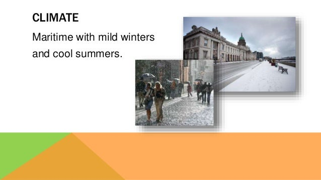 Maritime with mild winters and cool summers. CLIMATE