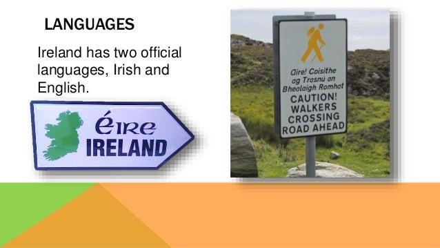 Ireland has two official languages, Irish and English. LANGUAGES