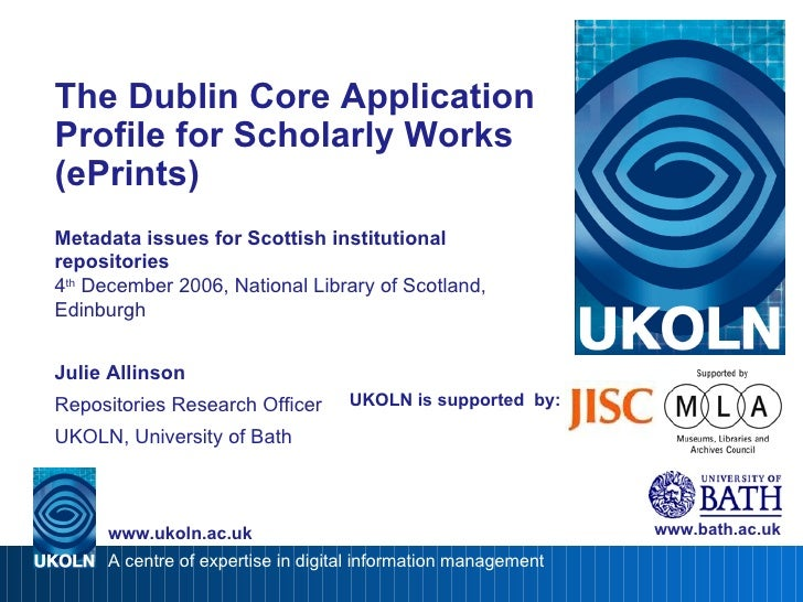 UKOLN is supported  by: The Dublin Core Application Profile for Scholarly Works (ePrints) Metadata issues for Scottish ins...