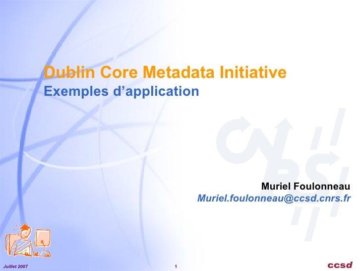 Dublin Core Metadata Initiative Exemples d'application Muriel Foulonneau [email_address]