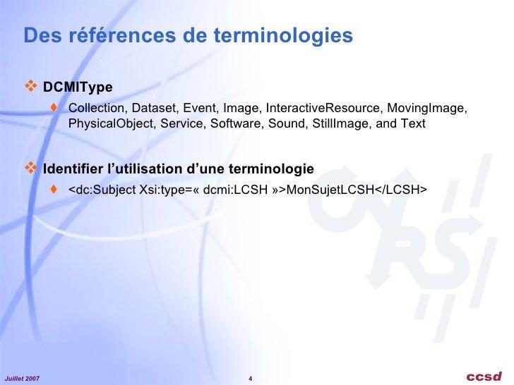 Des références de terminologies <ul><li>DCMIType  </li></ul><ul><ul><li>Collection, Dataset, Event, Image, InteractiveReso...