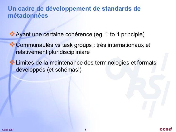 Un cadre de développement de standards de métadonnées <ul><li>Ayant une certaine cohérence (eg. 1 to 1 principle) </li></u...