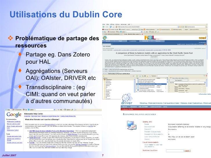 Utilisations du Dublin Core <ul><li>Problématique de partage des ressources </li></ul><ul><ul><li>Partage eg. Dans Zotero ...