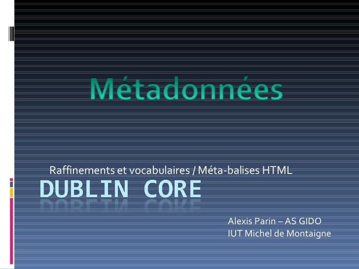 Raffinements et vocabulaires / Méta-balises HTML Alexis Parin – AS GIDO IUT Michel de Montaigne