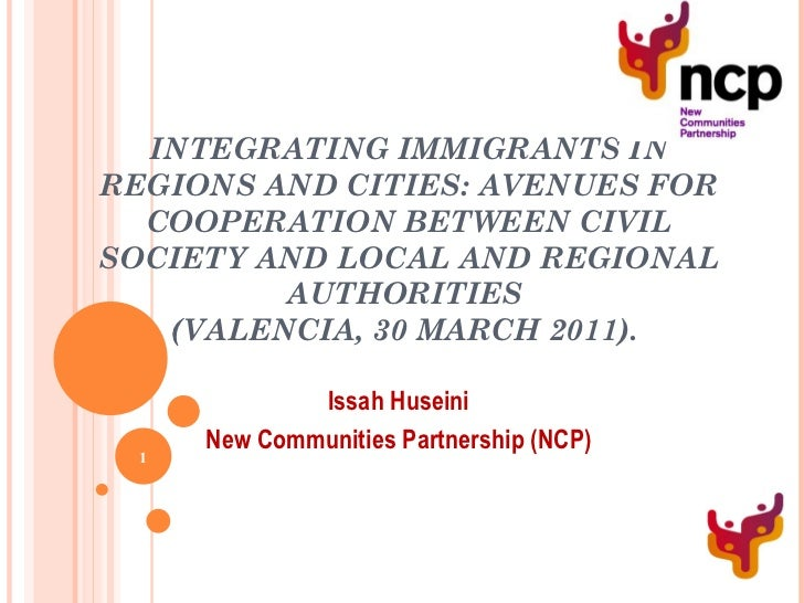 INTEGRATING IMMIGRANTS IN REGIONS AND CITIES: AVENUES FOR COOPERATION BETWEEN CIVIL SOCIETY AND LOCAL AND REGIONAL AUTHORI...