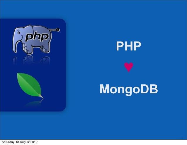 1 PHP ♥ MongoDB Saturday 18 August 2012