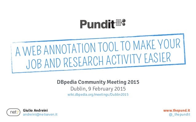 Giulio Andreini andreini@netseven.it www.thepund.it @_thepundit DBpedia Community Meeting 2015 Dublin, 9 February 2015 wik...