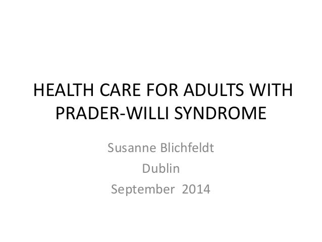 HEALTH CARE FOR ADULTS WITH  PRADER-WILLI SYNDROME  Susanne Blichfeldt  Dublin  September 2014