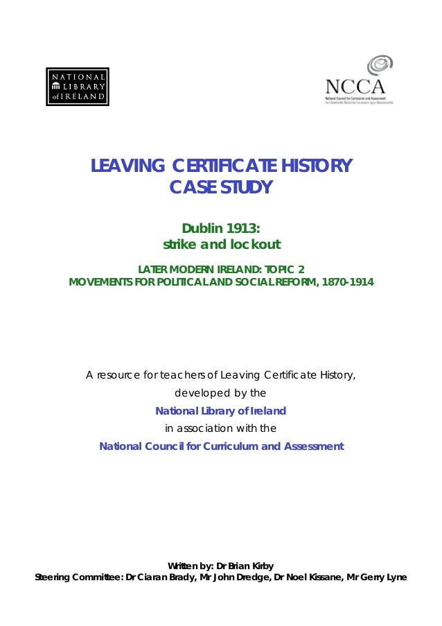 LEAVING CERTIFICATE HISTORY CASE STUDY Dublin 1913: strike and lockout LATER MODERN IRELAND: TOPIC 2 MOVEMENTS FOR POLITIC...