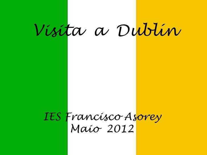 Visita a Dublín IES Francisco Asorey      Maio 2012