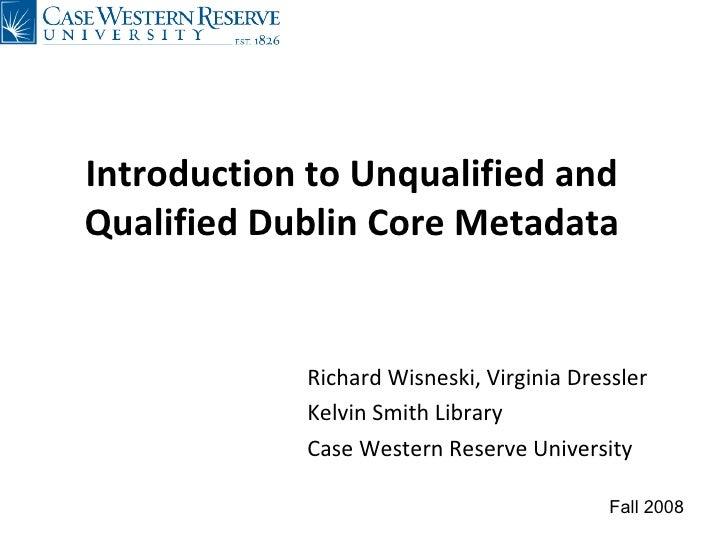 Introduction to Unqualified and Qualified Dublin Core Metadata <ul><li>Richard Wisneski, Virginia Dressler </li></ul><ul><...