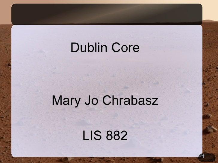 Dublin Core Mary Jo Chrabasz LIS 882