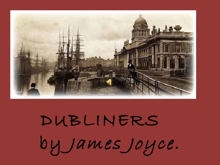 DUBLINERS  by  James Joyce.