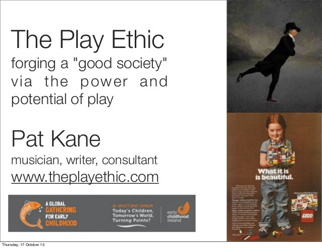 "The Play Ethic forging a ""good society"" via the power and potential of play  Pat Kane musician, writer, consultant  www.th..."