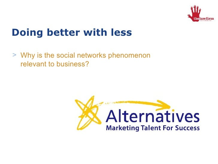 Doing better with less <ul><li>Why is the social networks phenomenon relevant to business? </li></ul>London,  22 nd  Octob...