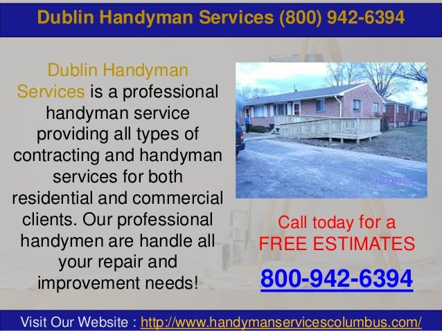 Dublin Handyman Services (800) 942-6394 Dublin Handyman Services is a professional handyman service providing all types of...