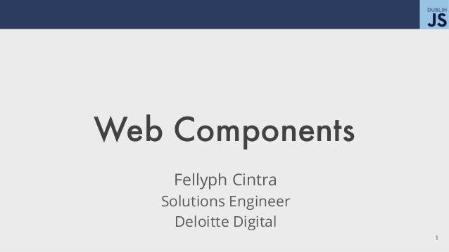Web Components Fellyph Cintra Solutions Engineer Deloitte Digital !1