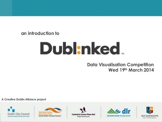 supporting data-driven innovation in the Dublin region Data Visualisation Competition Wed 19th March 2014 an introduction ...