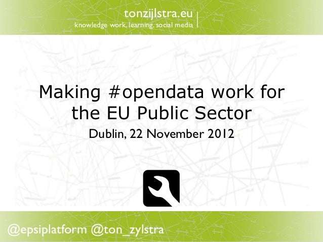 tonzijlstra.eu           knowledge work, learning, social media     Making #opendata work for        the EU Public Sector ...