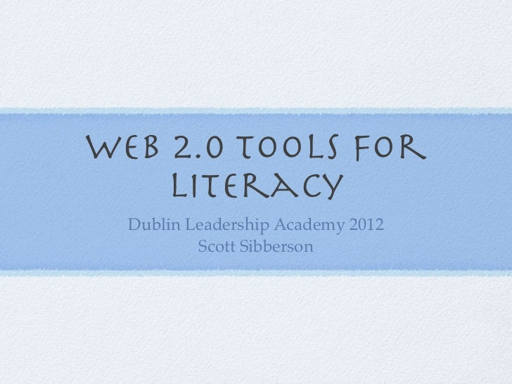 Web 2.0 Tools for    Literacy  Dublin Leadership Academy 2012          Scott Sibberson