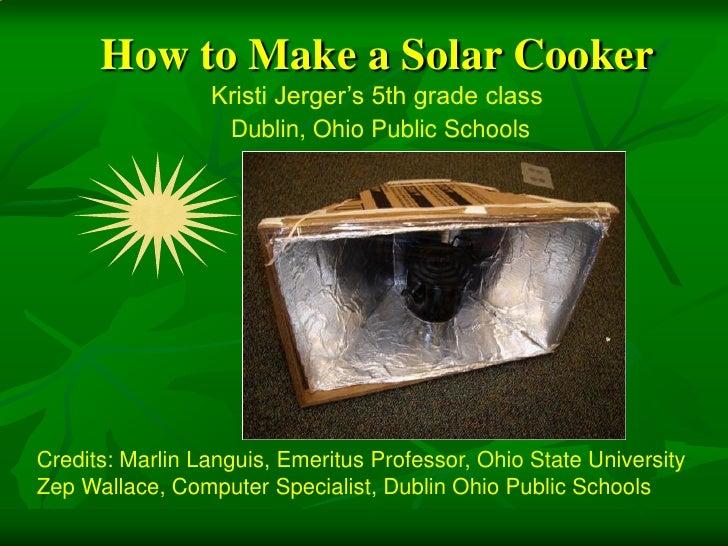 How to Make a Solar Cooker                  Kristi Jerger's 5th grade class                   Dublin, Ohio Public Schools ...