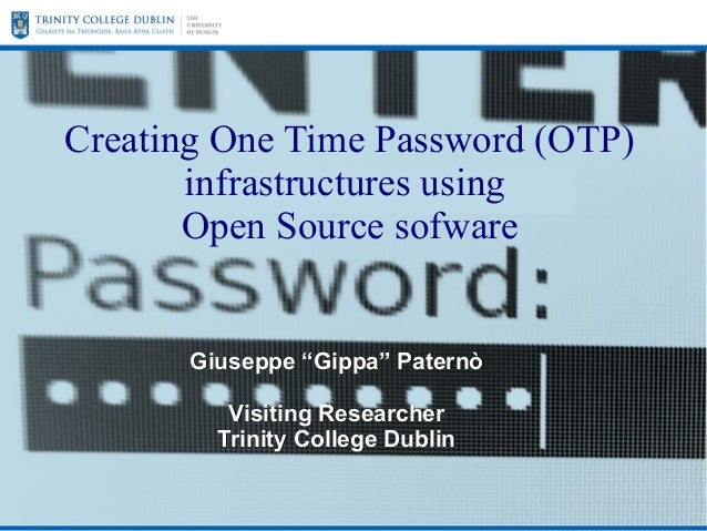 """Creating One Time Password (OTP) infrastructures using Open Source sofware  Giuseppe """"Gippa"""" Paternò Visiting Researcher T..."""