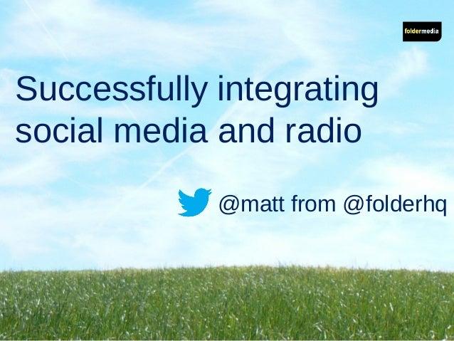 Successfully integratingsocial media and radio@matt from @folderhq