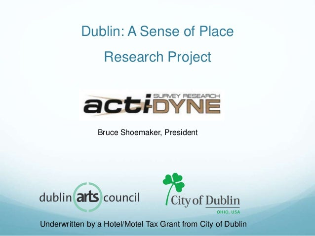 Dublin: A Sense of Place Research Project Bruce Shoemaker, President Underwritten by a Hotel/Motel Tax Grant from City of ...