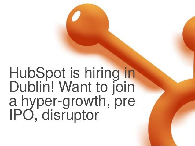 HubSpot is hiring inDublin! Want to joina hyper-growth, preIPO, disruptor