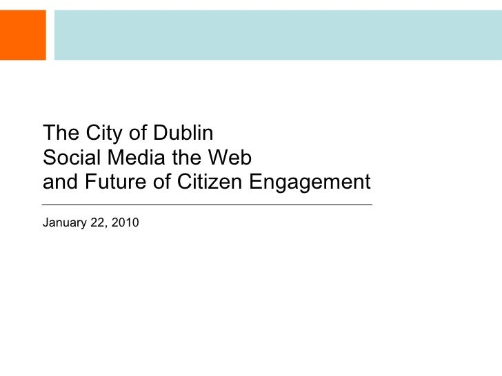 The City of Dublin Social Media the Web  and Future of Citizen Engagement January 22, 2010