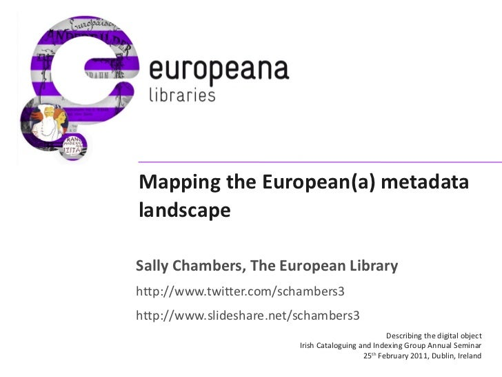 Mapping the European(a) metadata landscape Sally Chambers, The European Library http://www.twitter.com/schambers3 http://w...