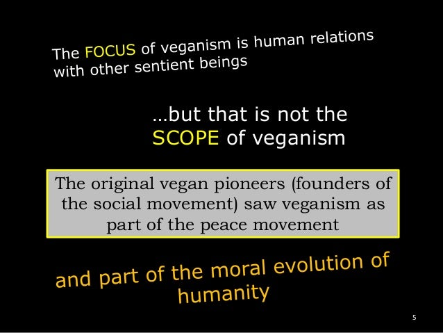 …but that is not the SCOPE of veganism The original vegan pioneers (founders of the social movement) saw veganism as part ...