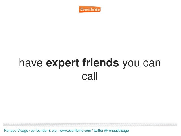 have expert friends you can                     callRenaud Visage / co-founder & cto / www.eventbrite.com / twitter @renau...