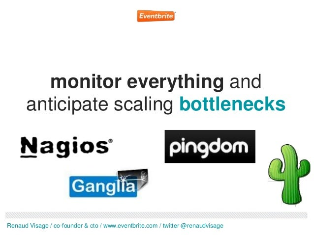 monitor everything and      anticipate scaling bottlenecksRenaud Visage / co-founder & cto / www.eventbrite.com / twitter ...