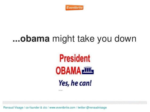 ...obama might take you downRenaud Visage / co-founder & cto / www.eventbrite.com / twitter @renaudvisage