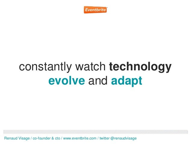 constantly watch technology             evolve and adaptRenaud Visage / co-founder & cto / www.eventbrite.com / twitter @r...